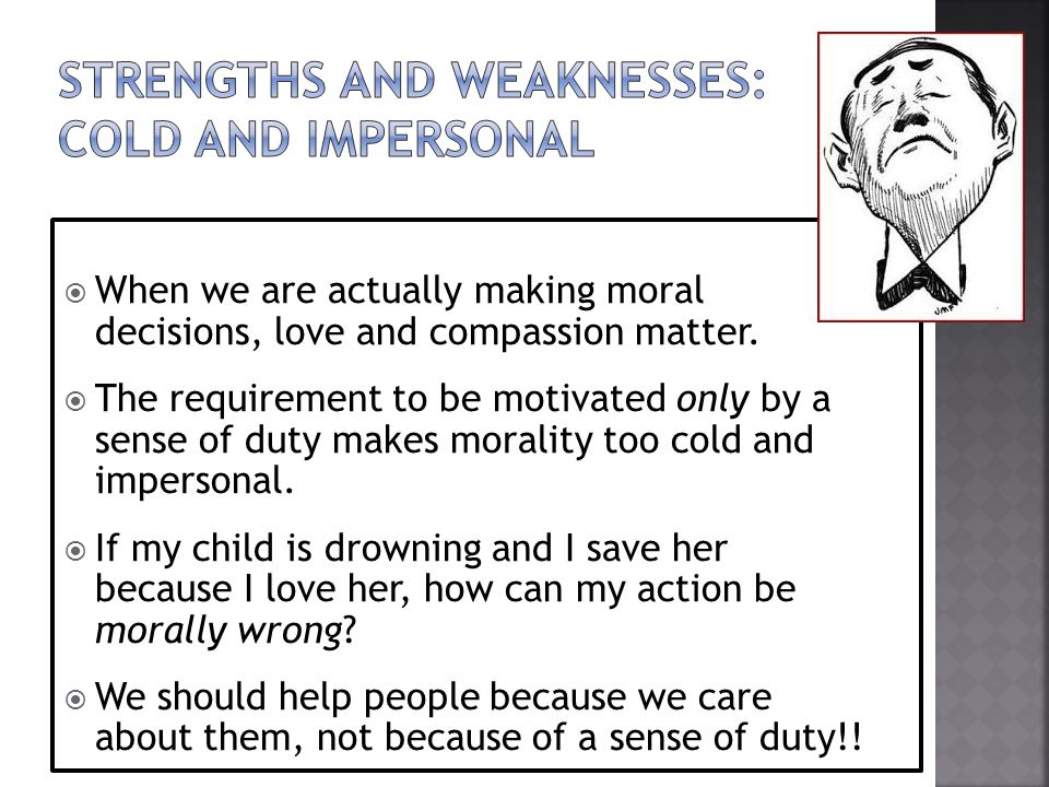Strengths and weaknesses: cold and impersonal