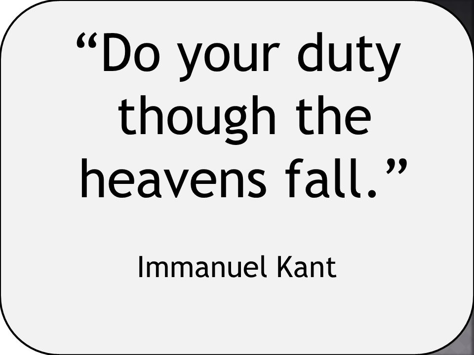 Do your duty though the heavens fall.