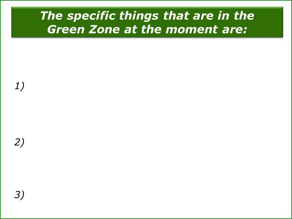 The specific things that are in the Green Zone at the moment are: