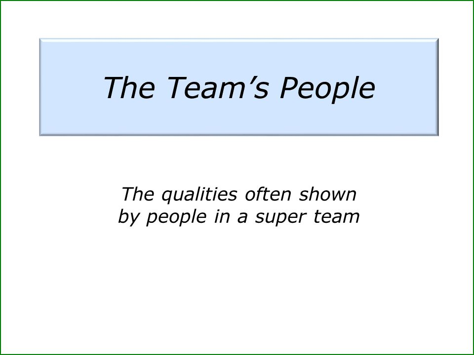 The Team's People The qualities often shown by people in a super team