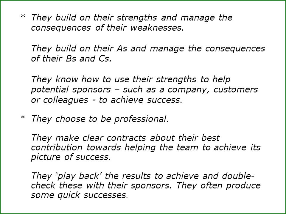 * They build on their strengths and manage the consequences of their weaknesses.