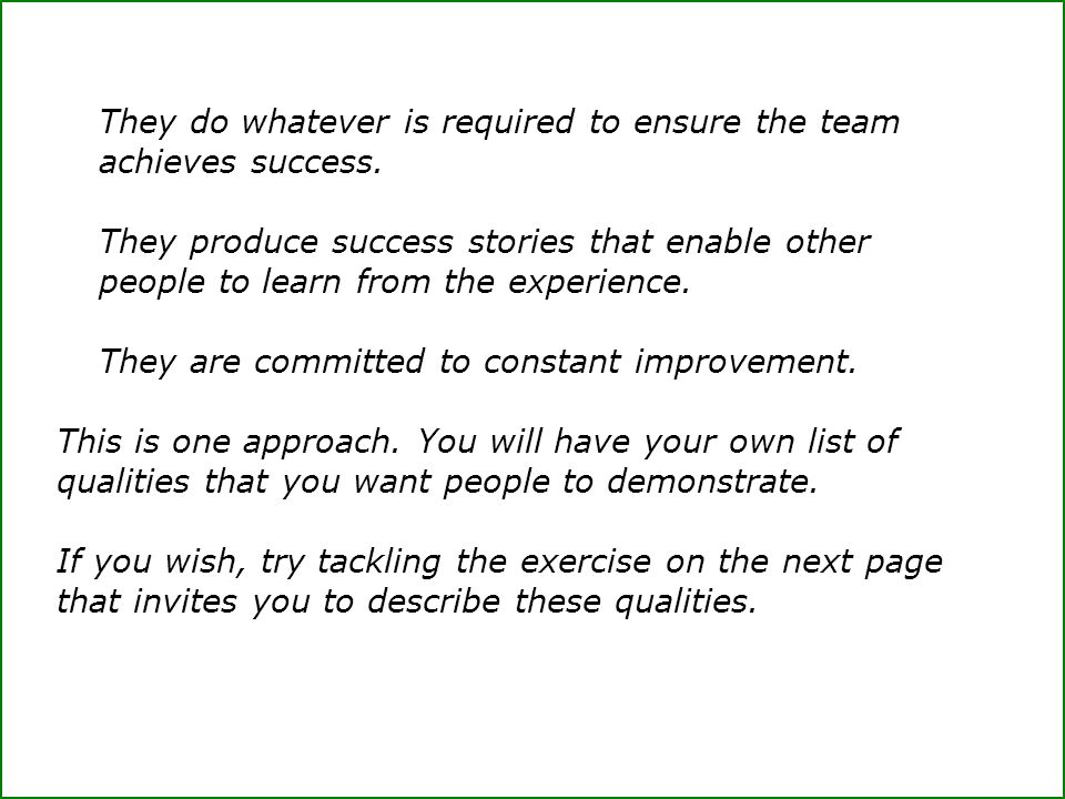 They do whatever is required to ensure the team achieves success.