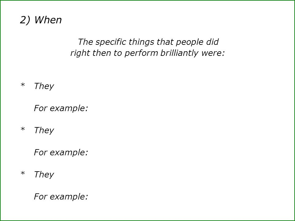 2) When The specific things that people did right then to perform brilliantly were: * They.