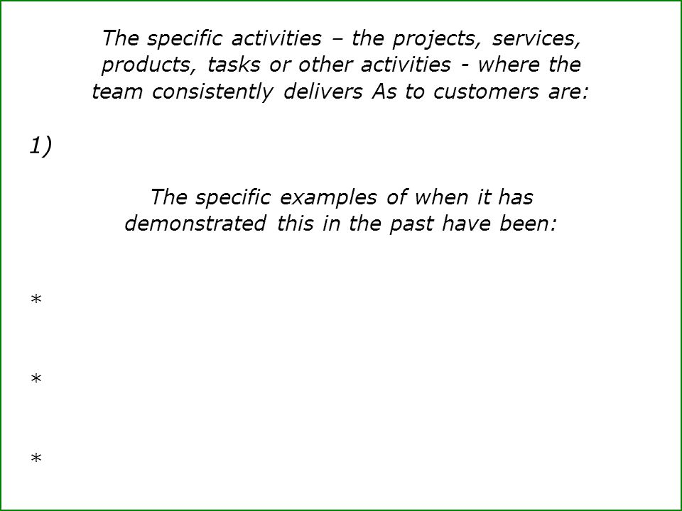 The specific activities – the projects, services, products, tasks or other activities - where the team consistently delivers As to customers are: