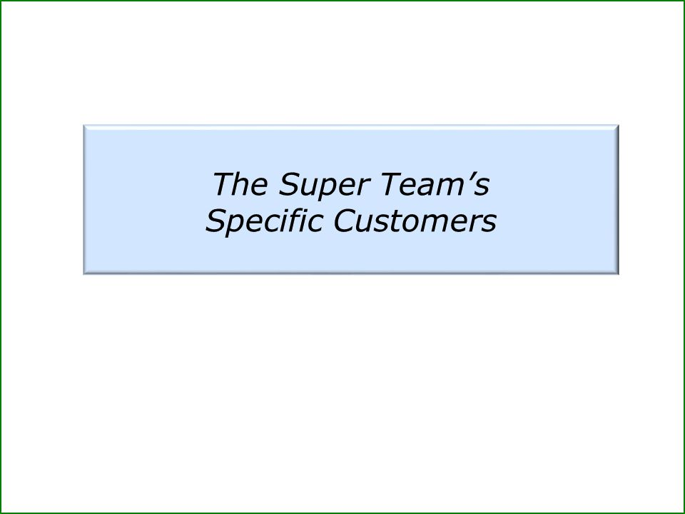 The Super Team's Specific Customers