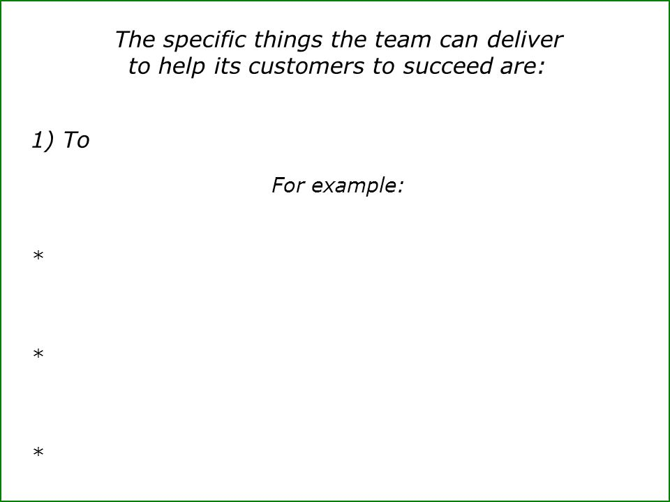 The specific things the team can deliver to help its customers to succeed are: