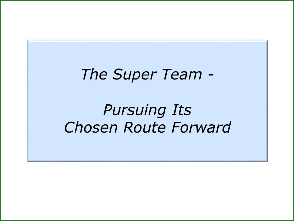 The Super Team - Pursuing Its Chosen Route Forward