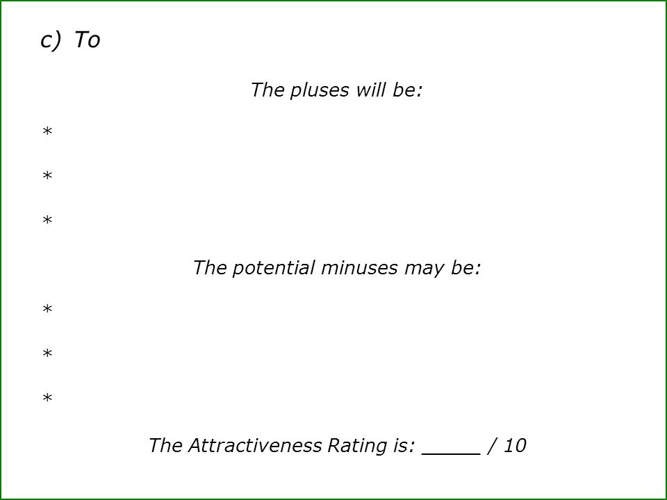 c) To The pluses will be: * The potential minuses may be: