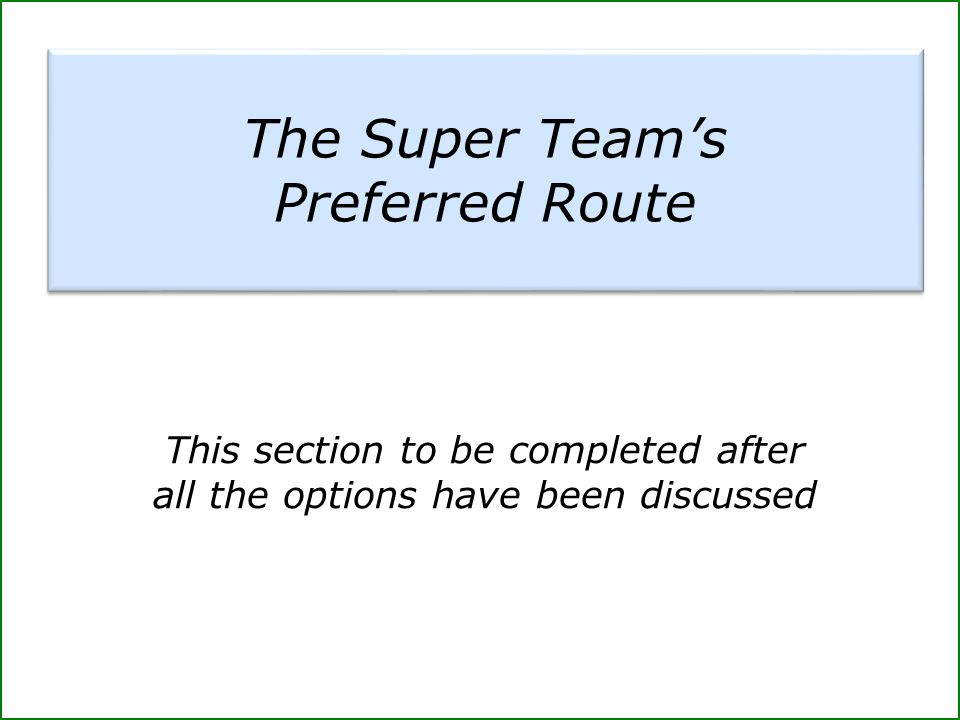 The Super Team's Preferred Route This section to be completed after