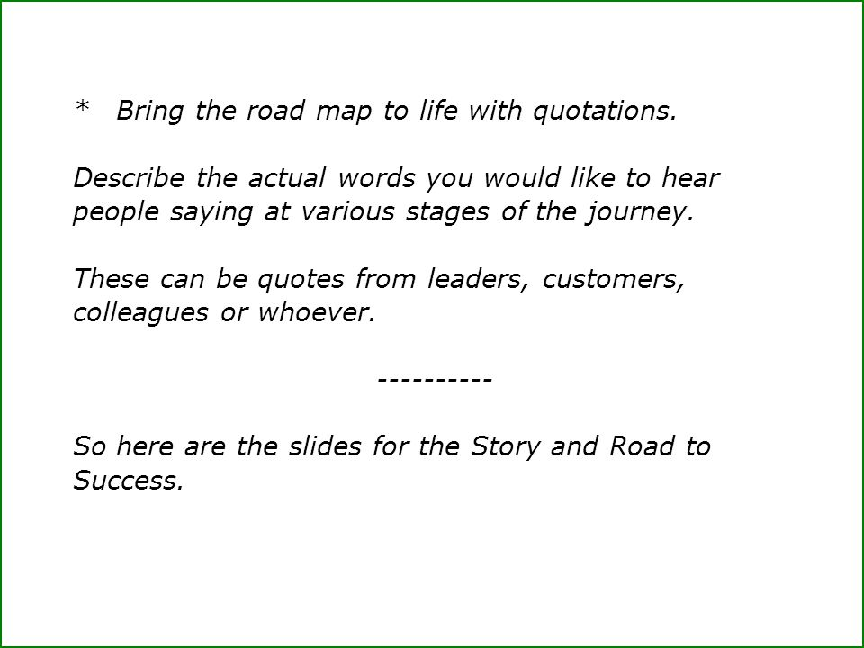 * Bring the road map to life with quotations.
