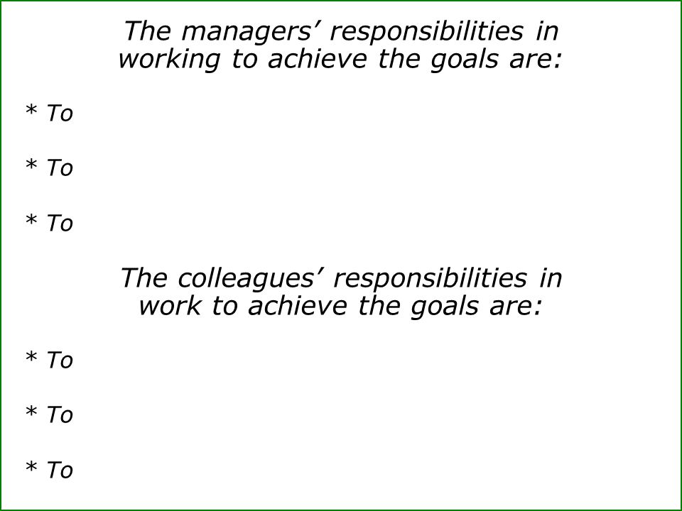 The managers' responsibilities in working to achieve the goals are: