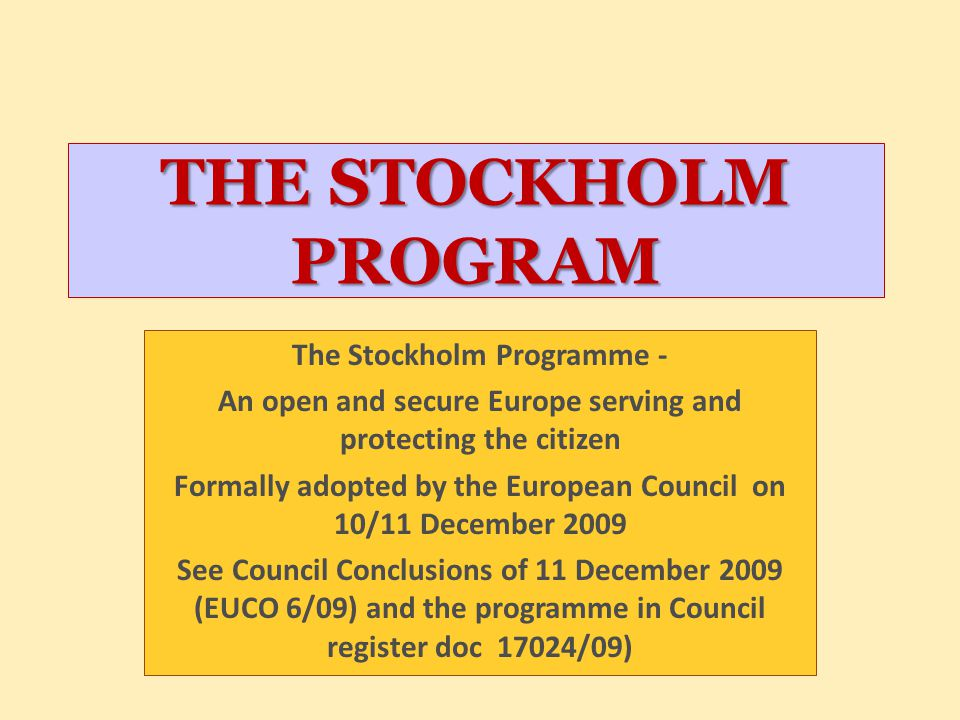 THE STOCKHOLM PROGRAM The Stockholm Programme -