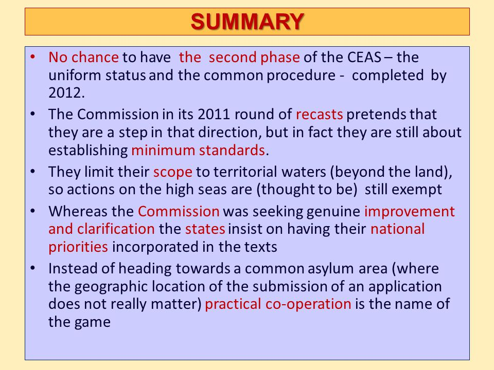 SUMMARY No chance to have the second phase of the CEAS – the uniform status and the common procedure - completed by 2012.