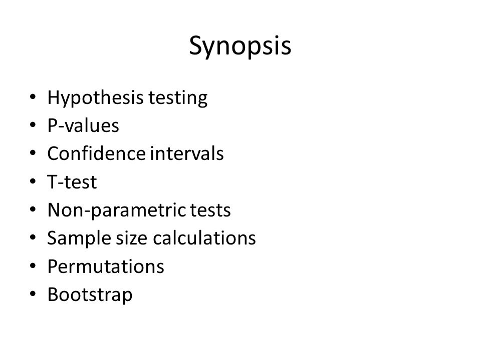 Synopsis Hypothesis testing P-values Confidence intervals T-test