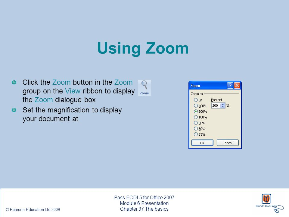 Using Zoom Click the Zoom button in the Zoom group on the View ribbon to display the Zoom dialogue box.