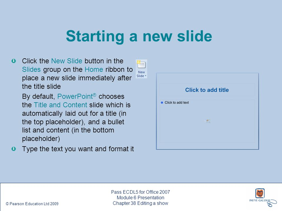 Starting a new slide Click the New Slide button in the Slides group on the Home ribbon to place a new slide immediately after the title slide.