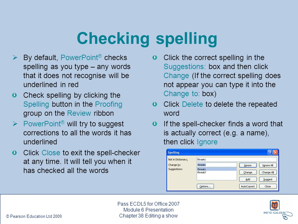Checking spelling By default, PowerPoint® checks spelling as you type – any words that it does not recognise will be underlined in red.