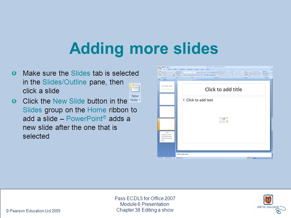 Adding more slides Make sure the Slides tab is selected in the Slides/Outline pane, then click a slide.