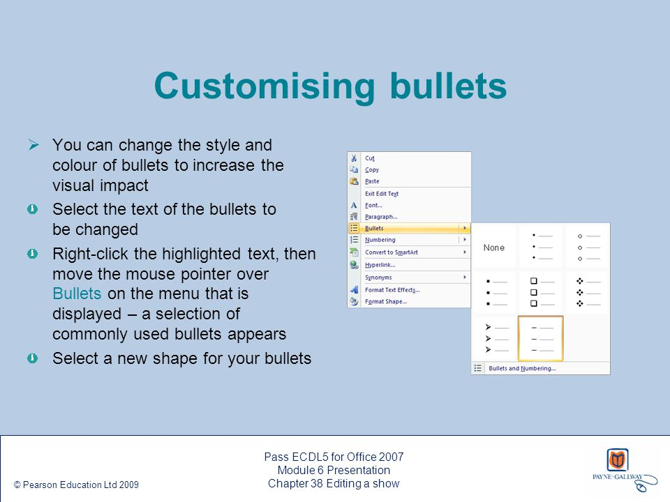 Customising bullets You can change the style and colour of bullets to increase the visual impact. Select the text of the bullets to be changed.