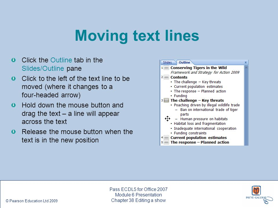 Moving text lines Click the Outline tab in the Slides/Outline pane