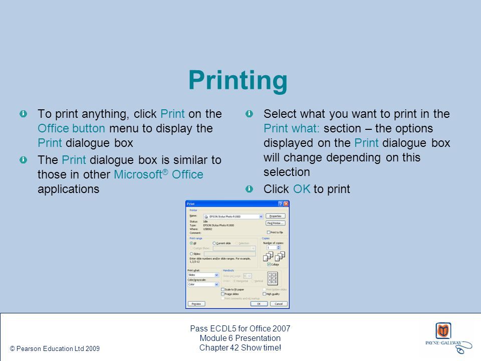 Printing To print anything, click Print on the Office button menu to display the Print dialogue box.