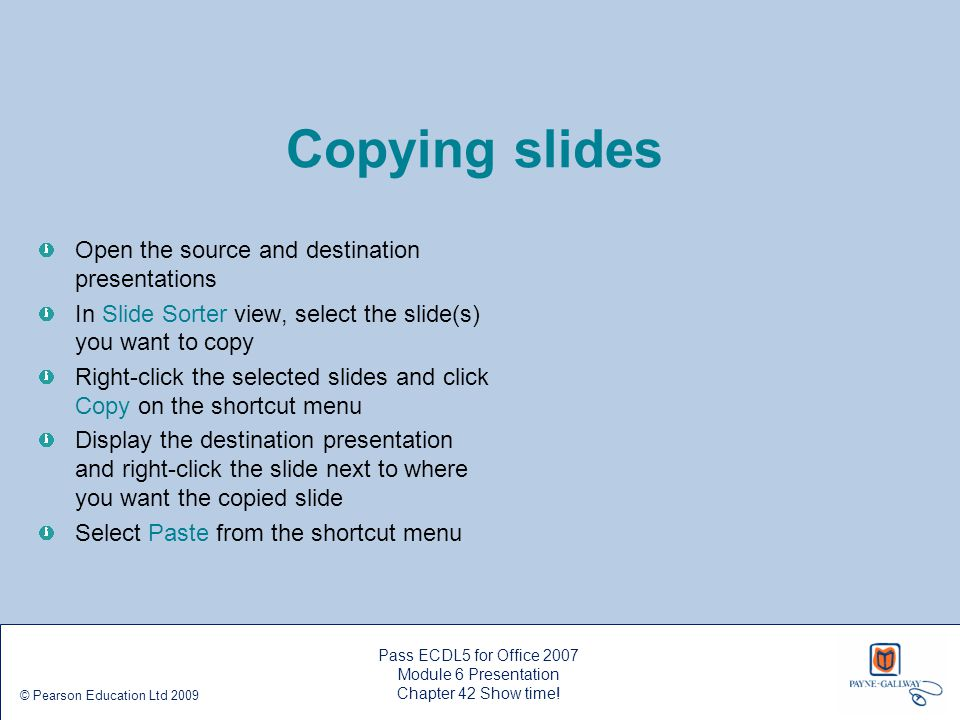 Copying slides Open the source and destination presentations