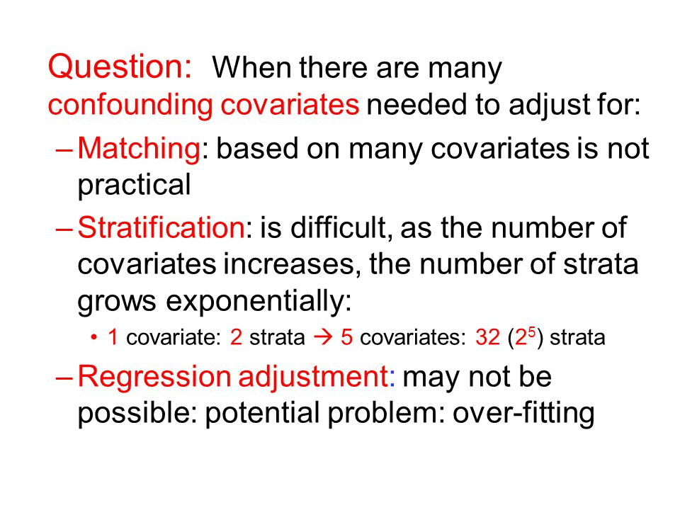 Question: When there are many confounding covariates needed to adjust for: