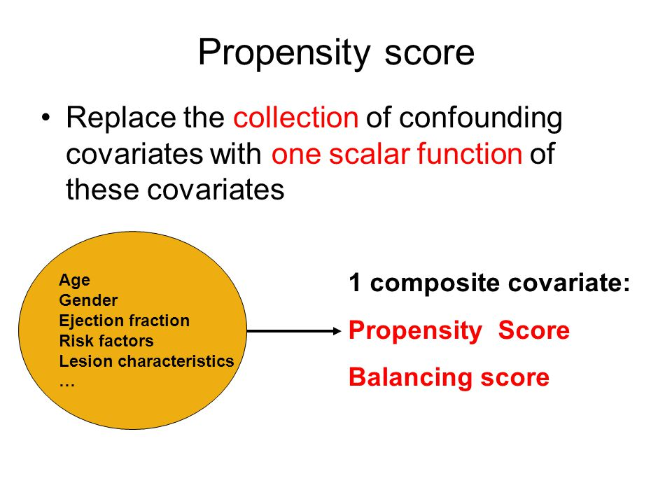 Propensity score Replace the collection of confounding covariates with one scalar function of these covariates.
