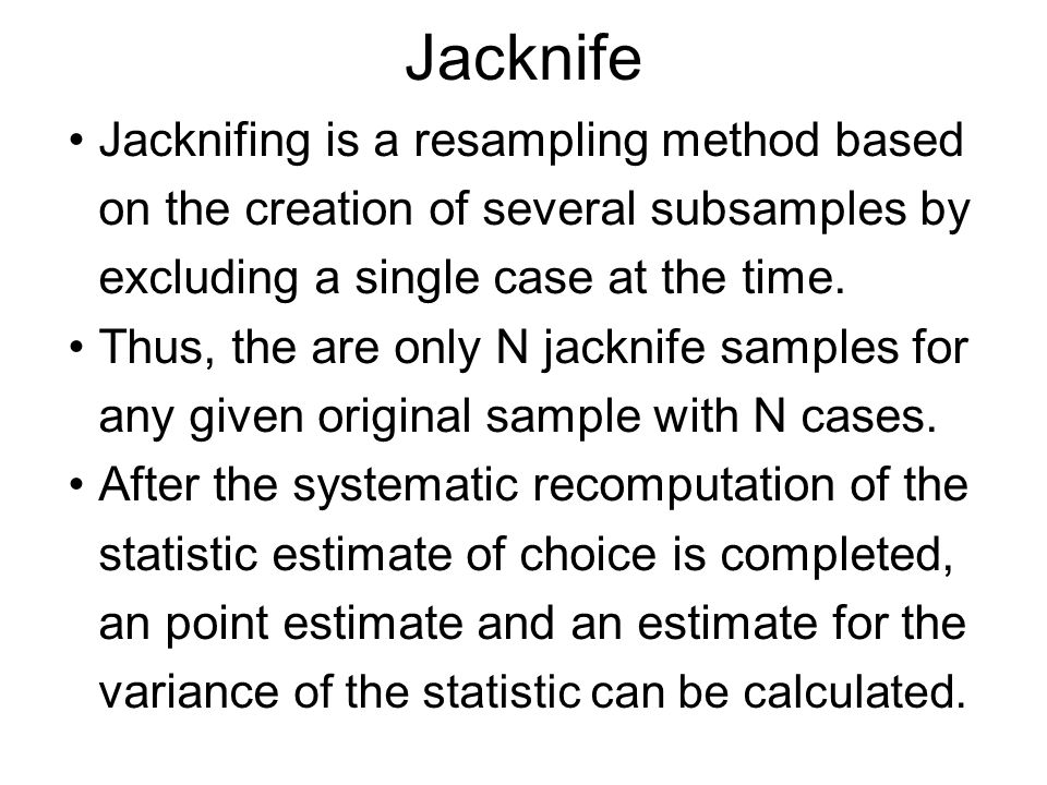 Jacknife Jacknifing is a resampling method based on the creation of several subsamples by excluding a single case at the time.