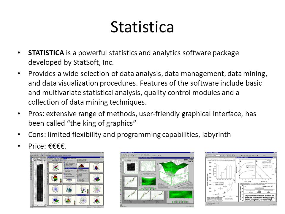 Statistica STATISTICA is a powerful statistics and analytics software package developed by StatSoft, Inc.