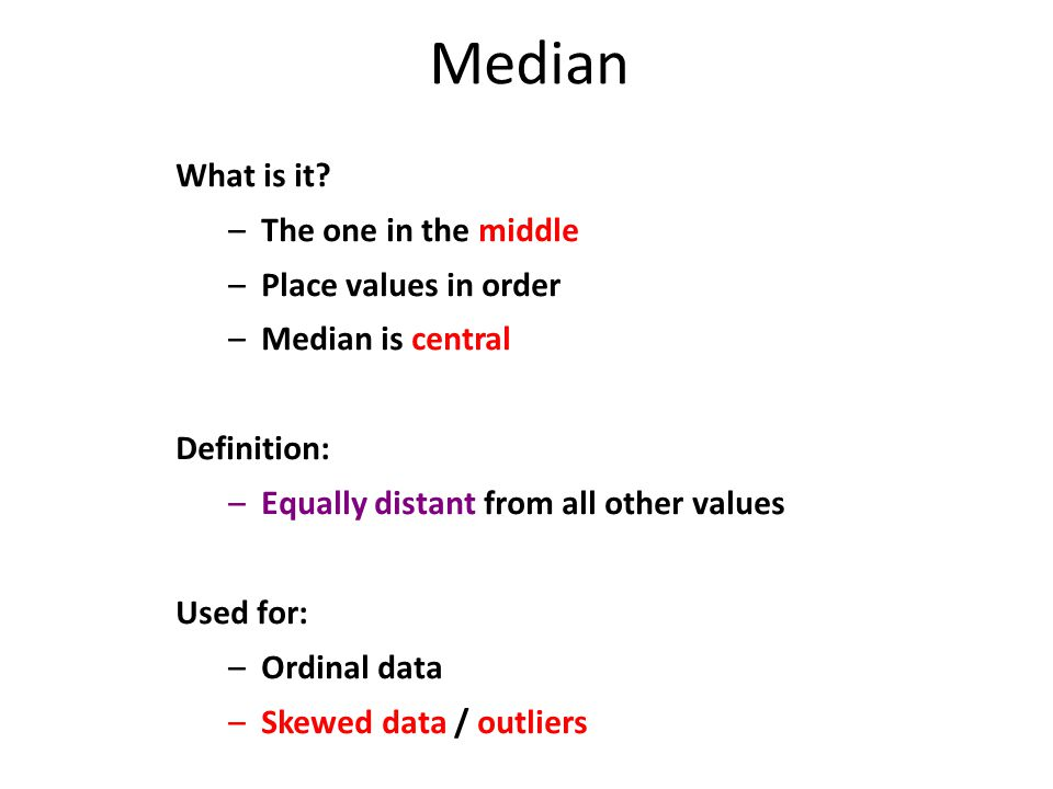 Median What is it The one in the middle Place values in order