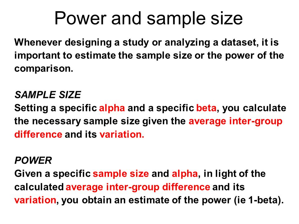 Power and sample size Whenever designing a study or analyzing a dataset, it is important to estimate the sample size or the power of the comparison.
