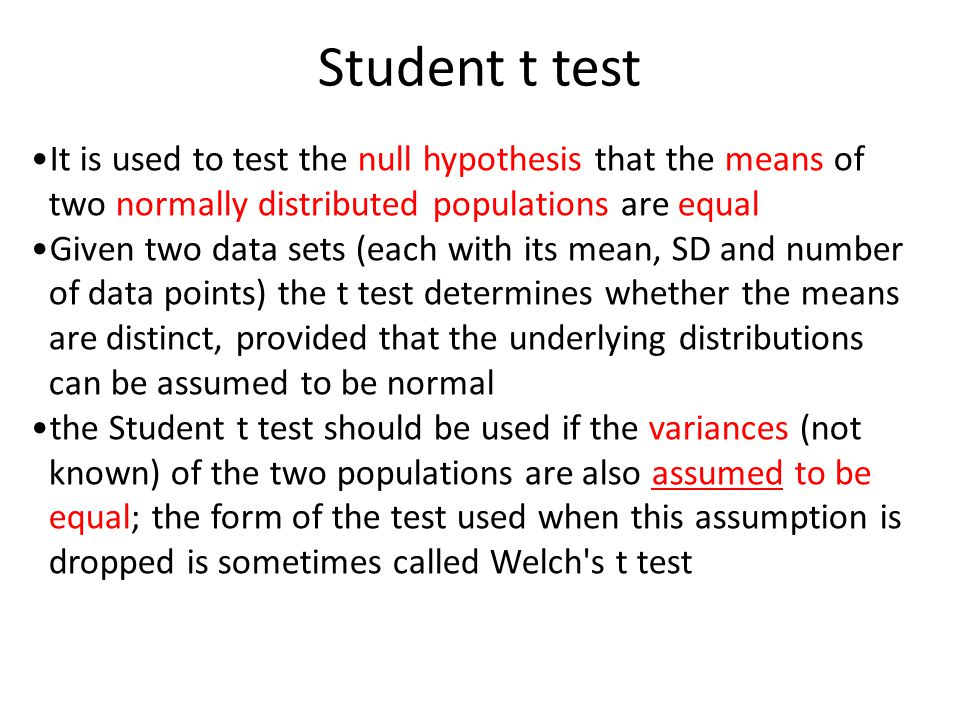 Student t test It is used to test the null hypothesis that the means of two normally distributed populations are equal.