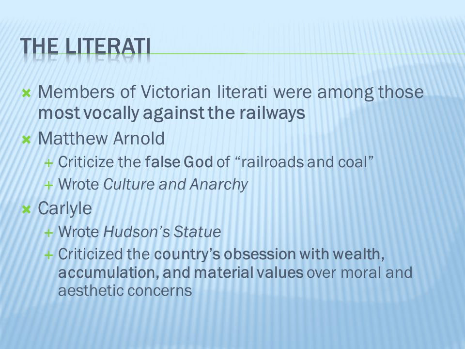 The literati Members of Victorian literati were among those most vocally against the railways. Matthew Arnold.