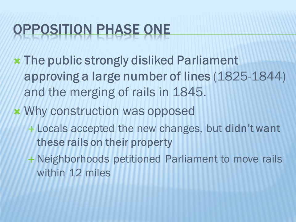 Opposition phase one The public strongly disliked Parliament approving a large number of lines (1825-1844) and the merging of rails in 1845.