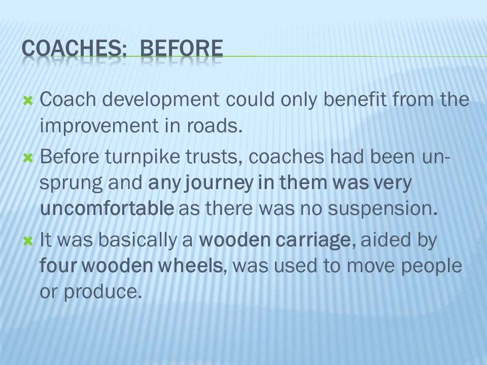 Coaches: Before Coach development could only benefit from the improvement in roads.