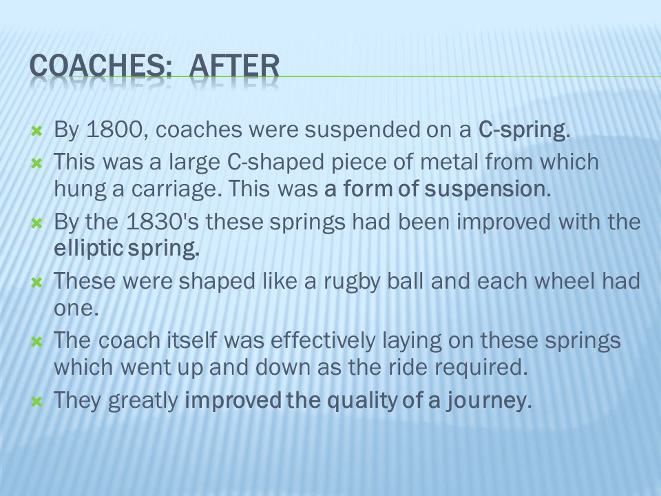 Coaches: after By 1800, coaches were suspended on a C-spring.