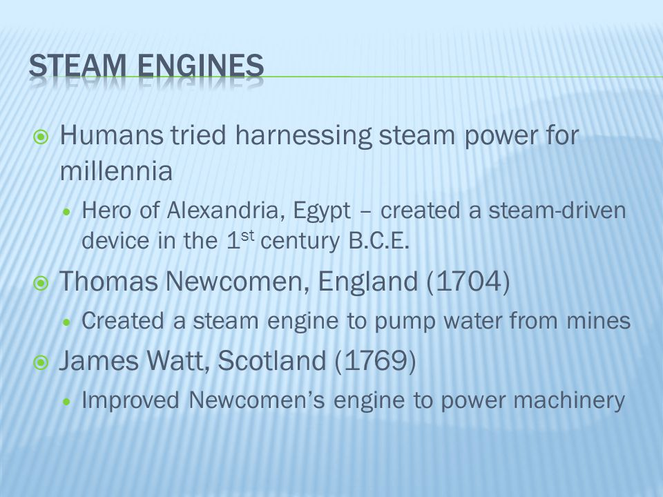 Steam engines Humans tried harnessing steam power for millennia