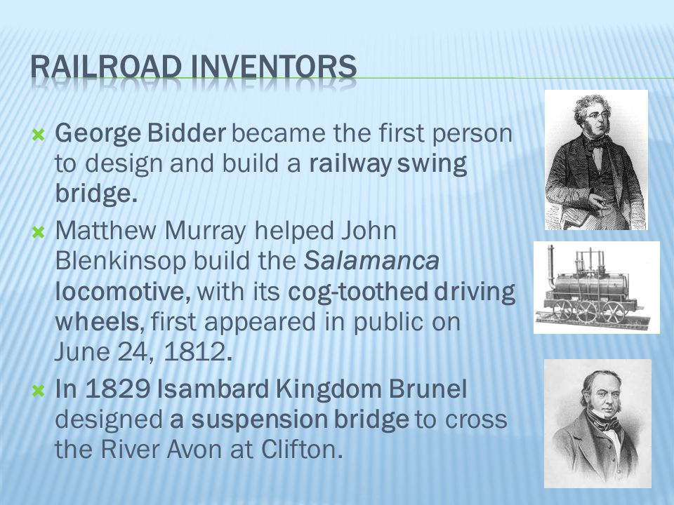 Railroad Inventors George Bidder became the first person to design and build a railway swing bridge.