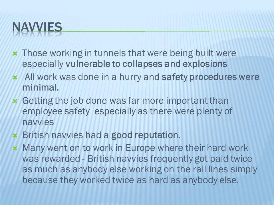 Navvies Those working in tunnels that were being built were especially vulnerable to collapses and explosions.