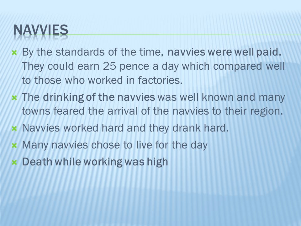 Navvies By the standards of the time, navvies were well paid. They could earn 25 pence a day which compared well to those who worked in factories.