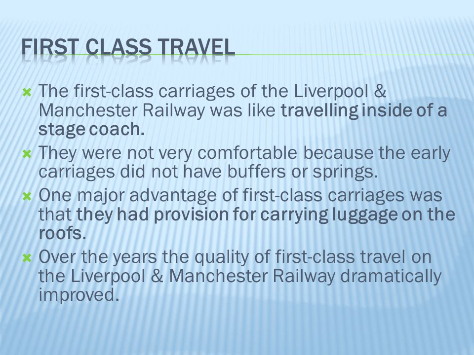 First class travel The first-class carriages of the Liverpool & Manchester Railway was like travelling inside of a stage coach.