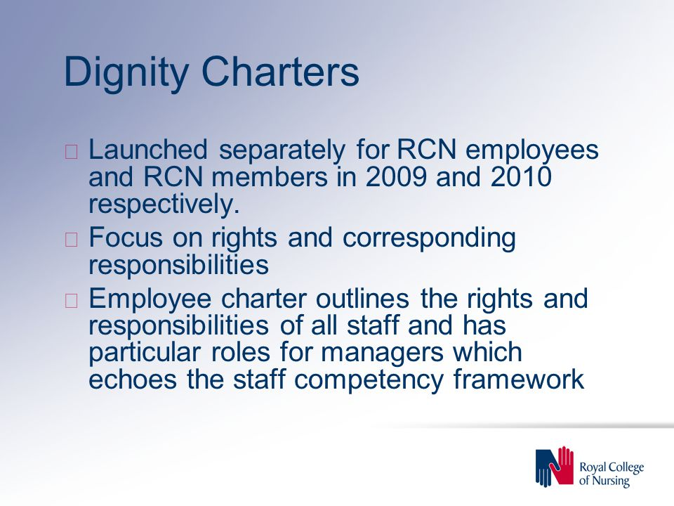 Dignity Charters Launched separately for RCN employees and RCN members in 2009 and 2010 respectively.
