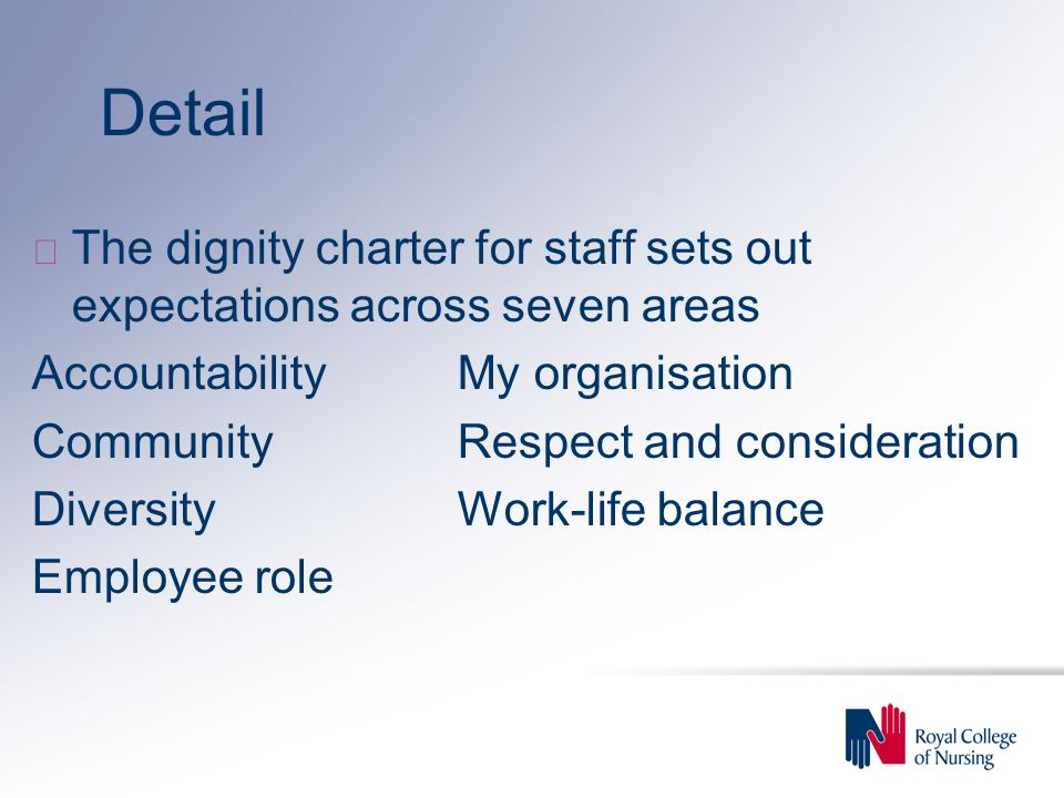 Detail The dignity charter for staff sets out expectations across seven areas. Accountability My organisation.