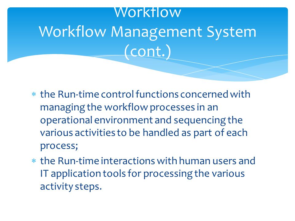 Workflow Workflow Management System (cont.)