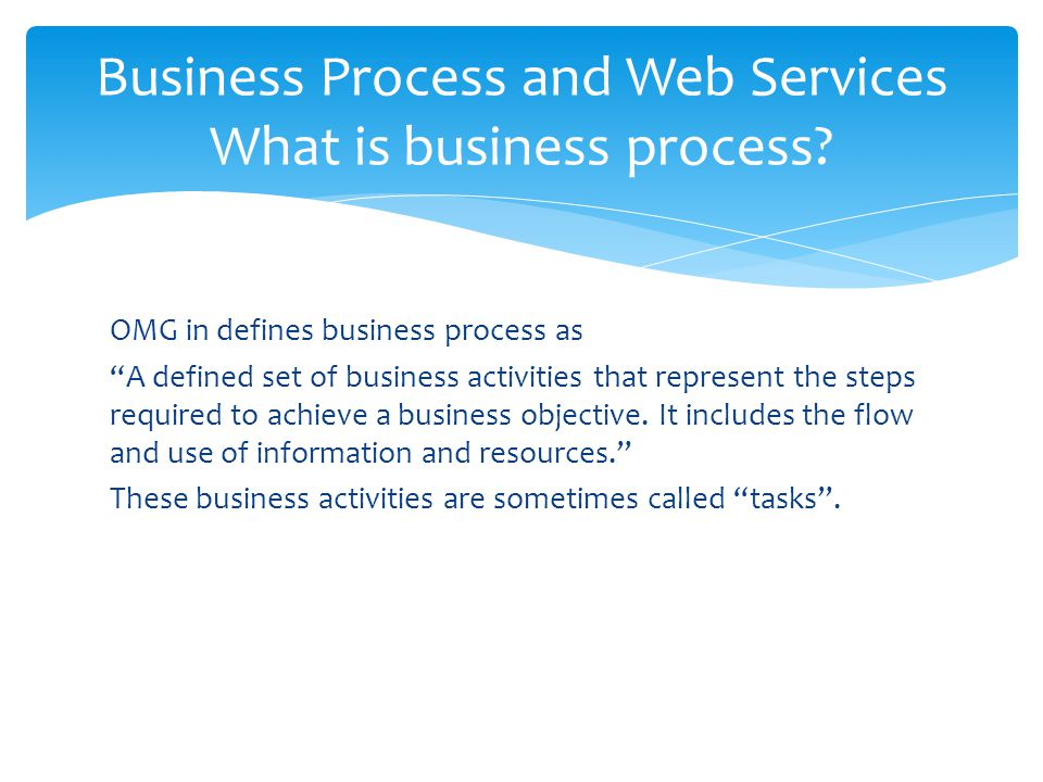 Business Process and Web Services What is business process