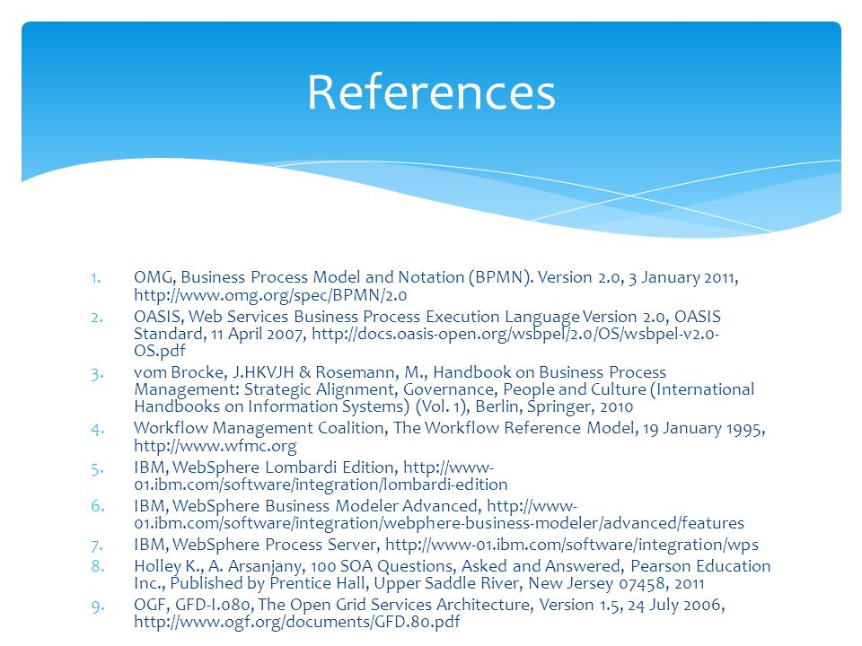 References OMG, Business Process Model and Notation (BPMN). Version 2.0, 3 January 2011, http://www.omg.org/spec/BPMN/2.0.