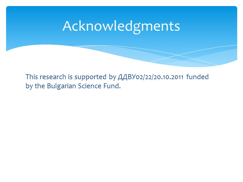 Acknowledgments This research is supported by ДДВУ02/22/20.10.2011 funded by the Bulgarian Science Fund.