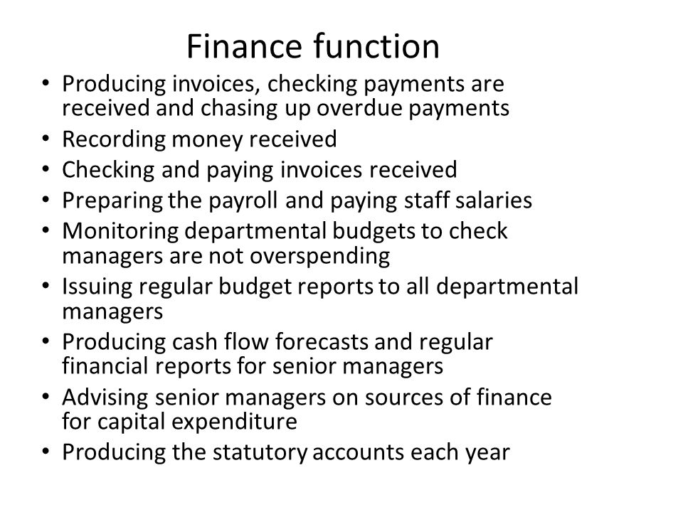 Finance function Producing invoices, checking payments are received and chasing up overdue payments.