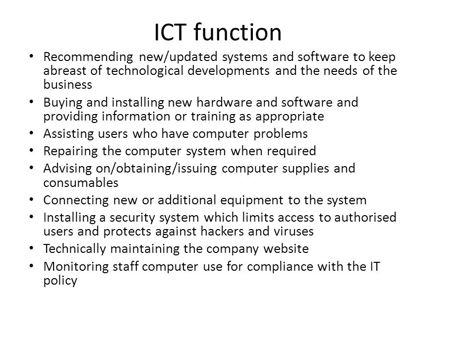 ICT function Recommending new/updated systems and software to keep abreast of technological developments and the needs of the business.
